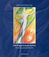 Die Engel bauen schon | 25 Jahre Europakloster Gut Aich | Pater Johannes Pausch (Hg.)